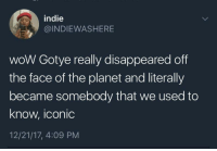 Wow, Iconic, and Gotye: indie  @INDIEWASHERE  woW Gotye really disappeared off  the face of the planet and literally  became somebody that we used to  know, Iconic  12/21/17, 4:09 PM