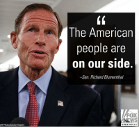 "Memes, News, and American: Ine American  people are  on our side.  -Sen. Richard Blumenthal  FOX  NEWS  (AP Photo/Carolyn Kaster)  cha n ne Speaking to reporters, @senblumenthal said the American people will ""rise up"" in response to Judge Kavanaugh's confirmation process."
