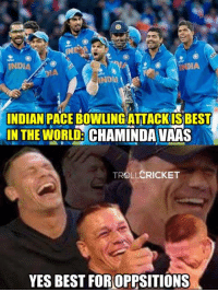 Memes, Devil, and Best: INE  INDIA  ND  INDIAN PACE owLINGATTACKIS BEST  IN THE WORLD: CHAMINDAVAAS  KET  YES BEST FOROPPSITIONS :3   -Devil-