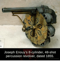 revolvers: ine  Joseph Enouy's 8-cylinder, 48-shot  percussion revolver, dated 1855.  fb.com/facts weird