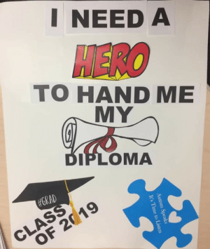Autism, Time, and Her: INEED A  AERO  TO HAND ME  MY  DIPLOMA  #GRAD  CLASS  OF 2019  Autism Speaks  It's Time to Listen My sister had cosplayers hand her autistic son his diploma to prepare him for graduation day.