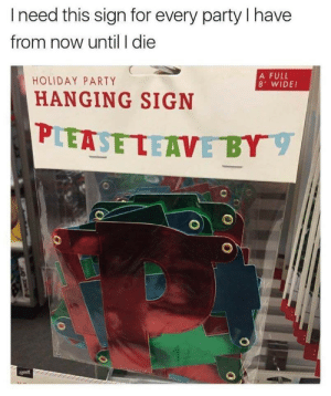 Random Memes + MBTI Memes: Ineed this sign for every party I have  from now until I die  A FULL  8' WIDE!  HOLIDAY PARTY  HANGING SIGN  PLEASE LEAVE BY  aest Random Memes + MBTI Memes