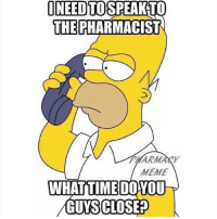 Don't waste our time! 📞 pharmacy pharmacymemes meme pharmacist work homersimpson homer simpson phone waste of time: INEED TOSPEAK TO  THE PHARMACIST  ARMANY  MEME  WHAT TIME DO YOU  GUYS CLOSE Don't waste our time! 📞 pharmacy pharmacymemes meme pharmacist work homersimpson homer simpson phone waste of time
