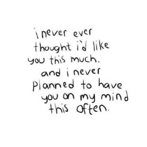 https://iglovequotes.net/: inever ever  thought id like  you this much  and i never  Planned to have  you on my mind  this often https://iglovequotes.net/