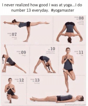 tin: Inever realized how good I was at yog.. do  number 13 everyday. #yogamaster  08  Toetli  ON07  10  09  ou 11  Tin  12  13  womenafter50.com