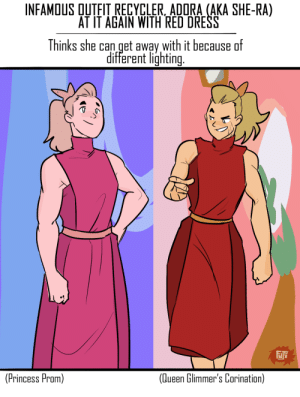 fujifingerz:  can you believe people write articles like this? yall leave Kate Middleton alone!  I have worn the same shirt and pants to work for 7 months and that's fine: INFAMOUS QUTFIT RECYCLER, ADORA (AKA SHE-RA)  AT IT AGAIN WITH RED DRESS  Thinks she can get away with it because  different lighting  FJi  (Princess Prom)  (Queen Glimmer's Corination) fujifingerz:  can you believe people write articles like this? yall leave Kate Middleton alone!  I have worn the same shirt and pants to work for 7 months and that's fine