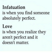 Memes, 🤖, and Infatuation: Infatuation  is when you find someone  absolutely perfect.  Love  is when you realize they  aren't perfect and it  doesn't matter.