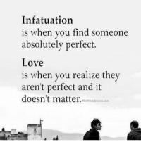 Love, Dekh Bhai, and International: Infatuation  is when you find someone  absolutely perfect.  Love  is when you realize they  aren't perfect and it  doesn't matter.  TheMindalournal com Hope everybody find someone who loves you truly ❤️💕