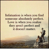 Expanded Consciousness: Infatuation is when you find  someone absolutely perfect.  Love is when you realize  they aren't perfect and  it doesn't matter. Expanded Consciousness