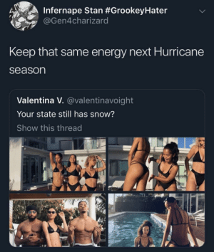 Everybody flexin' until Hurricane season starts textin by remenation MORE MEMES: Infernape Stan #GrookeyHater  @Gen4charizard  Keep that same energy next Hurricane  season  Valentina V. @valentinavoight  Your state still has snow?  Show this thread Everybody flexin' until Hurricane season starts textin by remenation MORE MEMES