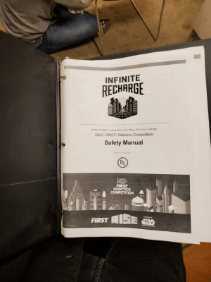 It's that time of year again: INFINITE  RECHARGE  SM  FIRST® RISESM powered by Star Wars: Force for Change  2020 FIRST® Robotics Competition  Safety Manual  Sponsored By:  UL  FIRST  ROBOTICS  COMPETITION  FIRST RISE  POWERED BY  STAR  WARS  2019 Lucasfilm Ltd.  FORCEEOS CHANGE It's that time of year again