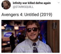 Dank, Funny, and Memes: infinity war killed dafne againv  @STARKSQUILL  Avengers 4: Untitled (2019)  TODAY  YOU THOUGHT I WAS DEAD?  [chuckles] 41 Dank Memes To Keep You Laughing - Funny Gallery