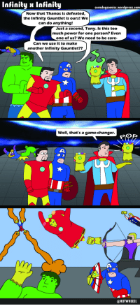 Infinite Infinity Gauntlets (OC): Infinity x Infinity  corndogcomics.wordpress.com  Now that Thanos is defeated,  the Infinity Gauntlet is ours! We  can do anything!  Just a second, Tony. Is this too  much power for one person? Even  one of us? We need to be care-  Can we use it to make  another Infinity Gauntlet??  well, that's a game-changer.  POP  @HOTWHEEEL Infinite Infinity Gauntlets (OC)
