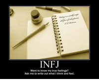 zeruhur:  [INFJ] INFJ Motivational Poster Time!! on We Heart It. http://weheartit.com/entry/15648810: INFJ  Want to know my true feelings?  Ask me to write out what I think and feel. zeruhur:  [INFJ] INFJ Motivational Poster Time!! on We Heart It. http://weheartit.com/entry/15648810