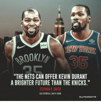 "Stephen A Smith believes Kevin Durant is better off with the Nets 👀 Follow @netsnation_brooklyn if you're a real Brooklyn Nets fan!: infor  EW YORK  ROOKLY35  ""THE NETS CAN OFFER KEVIN DURANT  A BRIGHTER FUTURE THAN THE KNICKS.  STEPHEN A. SMITH  VIA STEPHEN A. SMITH SHOW  CL  UTCHPOェ TS Stephen A Smith believes Kevin Durant is better off with the Nets 👀 Follow @netsnation_brooklyn if you're a real Brooklyn Nets fan!"