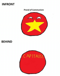 Sad but true.........  Hell: INFRONT  BEHIND  Prond of Communism  CAPITALIST Sad but true.........  Hell