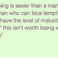 Rs: ing is sexier than a man  man who can face tempt  have the level of maturit  this isn't worth losing v Rs