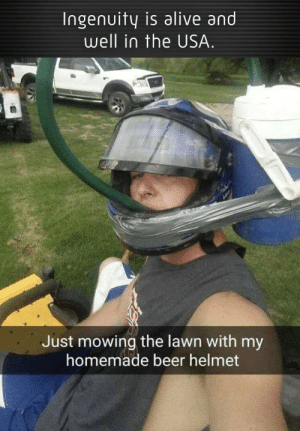 Alive, Beer, and Reddit: Ingenuity is alive and  well in the USA.  Just mowing the lawn with my  homemade beer helmet American ingenuity at its finest!