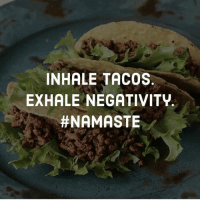 INHALE TACOS  EXHALE NEGATIVITV.  Steps to a happy Tuesday: 1. Inhale Tacos 2. Exhale Negativity 3. REPEAT! (Maybe throw in a margarita or two for good measure) 🌮🍹🌵 Anyone have good taco suggestions for Houston??? I'm in the mood for something different! . . . . . houston tacotuesday tacos houstontacos positivity thirdeye awake namaste goodvibes positivevibes awake spiritual