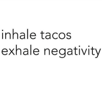 inhale tacos  exhale negativity Happy Tuesday, go eat tacos, it's preordained. tacotuesday 🌮