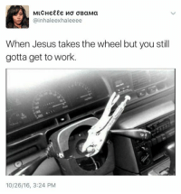 Blackpeopletwitter, Jesus, and Work: @inhaleexhaleeee  When Jesus takes the wheel but you still  gotta get to work.  10/26/16, 3:24 PM <p>Aye Jesus imma need that back (via /r/BlackPeopleTwitter)</p>