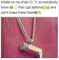 Asthma, Trendy, and Chain: Inhaler on my chain  S so everybody  know  that I got asthma  and  can't chase these hoes 💀💀💀 @staggering • ➫➫➫ Follow @Staggering for more funny posts daily!