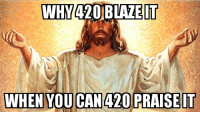 Praise Him on this day!: INHY420 BLAZE IT  WHEN YOU CAN  420 PRAISE IT Praise Him on this day!