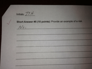 Risk via /r/funny https://ift.tt/2qQuR5Z: Initials: TTH  Short Answer #5 (10 points): Provide an example of a risk.  No Risk via /r/funny https://ift.tt/2qQuR5Z