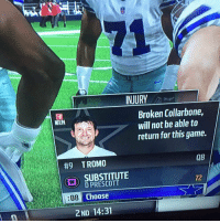 Memes, Napa, and 🤖: INJURY  Broken Collarbone,  will not able to  NAPA  return for this game.  90 TROMO  SUBSTITUTE  72  D PRESCOTT  08 Choose  2ND 14:31 Madden wasn't joking when they said this was going to be the most realistic one yet....