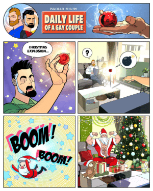 inkollo:    It's the magic of Christmas. 😂💕 It doesn't matter which list I'm on, cause I got the sexy Santa himself. 😈💓  : INKOLLO 2019-709  DAILY LIFE  OF A GAY COUPLE  CHRISTMAS  EXPLOSION...  BOO  ВОOM/  BOOM! inkollo:    It's the magic of Christmas. 😂💕 It doesn't matter which list I'm on, cause I got the sexy Santa himself. 😈💓