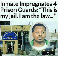 """This dude is a savage lmao: Inmate Impregnates 4  Prison Guards: """"This is  my jail. I am the law...""""  MORE  DETENTION a  CENTER  401 E. EAGER ST This dude is a savage lmao"""