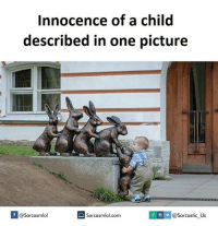 Memes, 🤖, and Sarcastic: Innocence of a child  described in one picture  f @sarcasmlol  @Sarcastic Us  Sarcasmlol.com