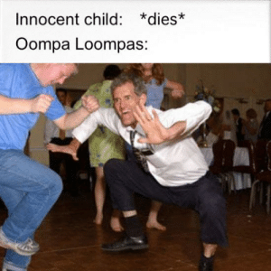 Chocolate, Intensifies, and Child: Innocent child: *dies*  Oompa Loompas: (chocolate intensifies)