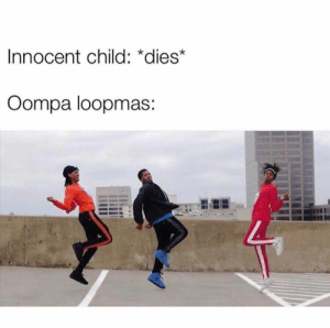 Memes, 🤖, and Child: Innocent child: *dies*  Oompa loopmas: