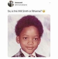 I AM CONFUSED 😂 Follow @funnyblacks (me) for more 🔥: Innocent  @Innomatijane  So, is this Will Smith or Rihanna? I AM CONFUSED 😂 Follow @funnyblacks (me) for more 🔥