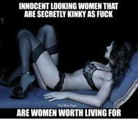Facts: INNOCENT LOOKING WOMEN THAT  ARE SECRETLY KINKY AS FUCK  The Man Page  ARE WOMEN WORTH LIVING FOR Facts