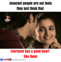 Good, Heart, and Indianpeoplefacebook: innocent people are not fools  they just think that  Everyone has a good heart  like thenm  Maughingcolours