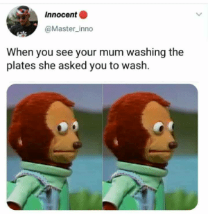 Am in real shit. by Master1718 MORE MEMES: InnocentO  @Master_inno  When you see your mum washing the  plates she asked you to wash. Am in real shit. by Master1718 MORE MEMES