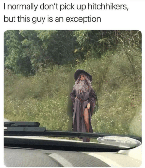 cross over meme - you shall not pass by: Inormally don't pick up hitchhikers,  but this guy is an exception cross over meme - you shall not pass by