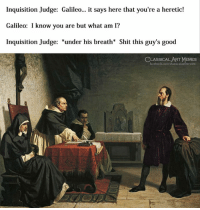 I Know You Are But What Am I: Inquisition Judge: Galileo... it says here that you're a heretic!  Galileo: I know you are but what am I?  Inquisition Judge: *under his breath* Shit this guy's good  LASSICAL ART MEMES  facebook.com/elassicalartmemes