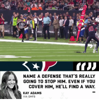 Memes, Texans, and Hell: INS  NAME A DEFENSE THAT'S REALLY  GOING TO STOP HIM. EVEN IF YOU  COVER HIM, HE'LL FIND A WAY  KAY ADAMS  VIA GMFB .@DeAndreHopkins is going to be a problem in the #NFLPlayoffs 😤  #Texans https://t.co/mGXd8HXEDW