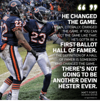 Memes, The Game, and Affect: ins. SHE CHANGED  THE GAME.  I MEAN, LITERALLY, CHANGED  THE GAME. IF YOU CAN  AFFECT THE GAME LIKE THAT,  HE'S GOTTA BE A  FIRST-BALLOT  HALL OF FAMER.  THE DEFINITION OF A HALL  OF FAMER IS SOMEBODY  WHO CHANGED THE GAME..  THERE'S NOT  GOING TO BE  ANOTHER DEVIN  HESTER EVER.  MATT FORTE  ON DEVIN HESTER  H/T @JUSTANKEVITZ Is @D_Hest23 a first-ballot Hall of Famer?  Former @ChicagoBears teammate @MattForte22 says it's a no-doubter. https://t.co/Ua4wg30QiE