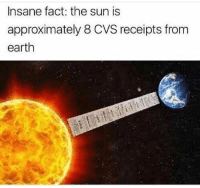 Funny, Earth, and Cvs: Insane fact: the sun is  approximately 8 CVS receipts from  earth Suck it @uberfacts