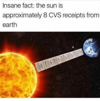 finally I know how far to launch myself - Max textpost textposts: Insane fact: the sun is  approximately 8 CVS receipts from  earth finally I know how far to launch myself - Max textpost textposts