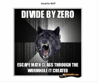 http://www.insanitywolves.com/view/Insanity%20Wolf/24: Insanity Wolf  DIVIDE BY ZERO  ESCAPE MATHCLASS THROUGH THE  WORMHOLEIT CREATED  emestache.com http://www.insanitywolves.com/view/Insanity%20Wolf/24