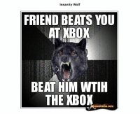 http://www.insanitywolves.com/view/Insanity%20Wolf/5: Insanity Wolf  FRIEND BEATS YOU  AT KBOX  BEAT HIM WTIH  THE XBOX  emestache.com http://www.insanitywolves.com/view/Insanity%20Wolf/5