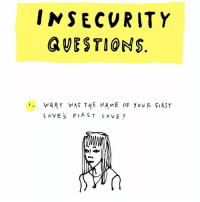 Love, Memes, and Link: INSECURITY  QUESTIONS  I. WHAT WAS THE MAME oF you R FIRST  LOVE 's FIRST LOVE Up on The New Yorker's website. Link in bio
