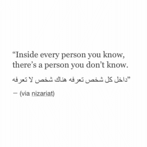 """Via, You, and Inside: """"Inside every person you know,  there's a person you don't know.  -(via nizariat)"""