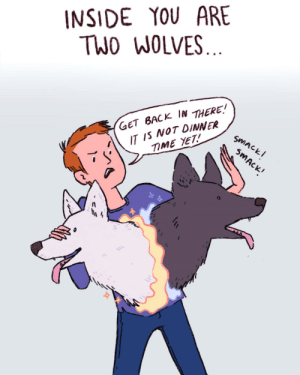 Inside you are two wolves… and both are good boys [OC]: Inside you are two wolves… and both are good boys [OC]