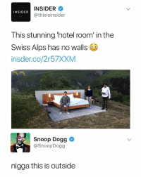 Snoop, Snoop Dogg, and Butterfly: INSIDER  @thisisinsider  INSIDER  This stunning 'hotel room' in the  Swiss Alps has no walls  insder.co/2r57XXM  Snoop Dogg  @SnoopDogg  nigga this is outside Follow @x__antisocial_butterfly__x she always posts 🔥🔥🔥